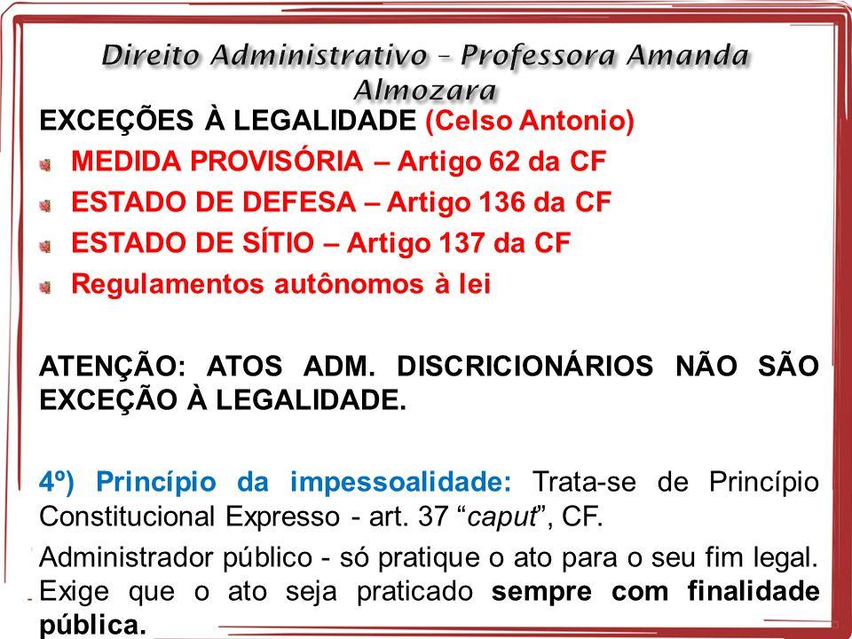 EXCEÇÕES À LEGALIDADE (Celso Antonio) MEDIDA PROVISÓRIA – Artigo 62 da CF ESTADO DE DEFESA – Artigo 136 da CF ESTADO DE SÍTIO – Artigo 137 da CF Regulamentos autônomos à lei ATENÇÃO: ATOS ADM.