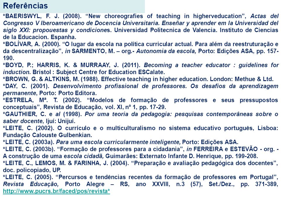 Referências *BAERISWYL, F. J. (2008). New choreografies of teaching in higherveducation, Actas del Congresso V Iberoamericano de Docencia Universitari