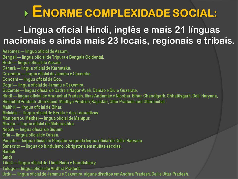 E NORME COMPLEXIDADE SOCIAL: E NORME COMPLEXIDADE SOCIAL: - Língua oficial Hindi, inglês e mais 21 línguas nacionais e ainda mais 23 locais, regionais e tribais.