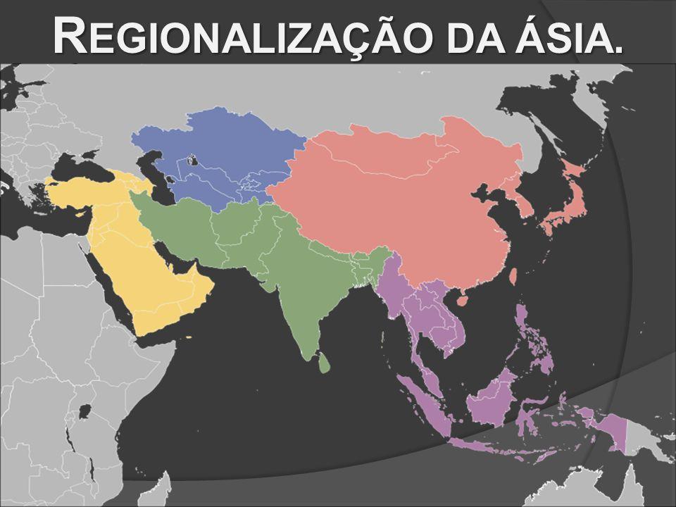 R EGIONALIZAÇÃO DA ÁSIA.