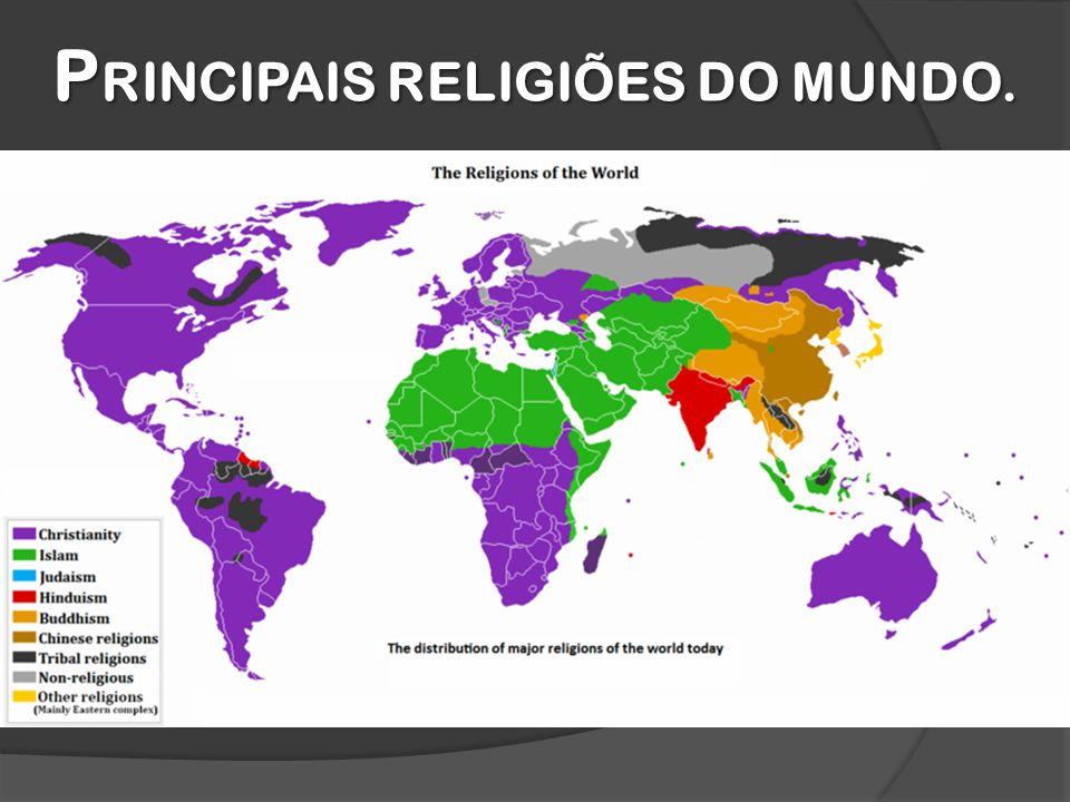 P RINCIPAIS RELIGIÕES DO MUNDO.