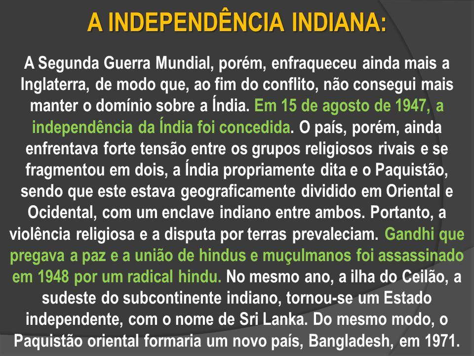A INDEPENDÊNCIA INDIANA: A Segunda Guerra Mundial, porém, enfraqueceu ainda mais a Inglaterra, de modo que, ao fim do conflito, não consegui mais manter o domínio sobre a Índia.