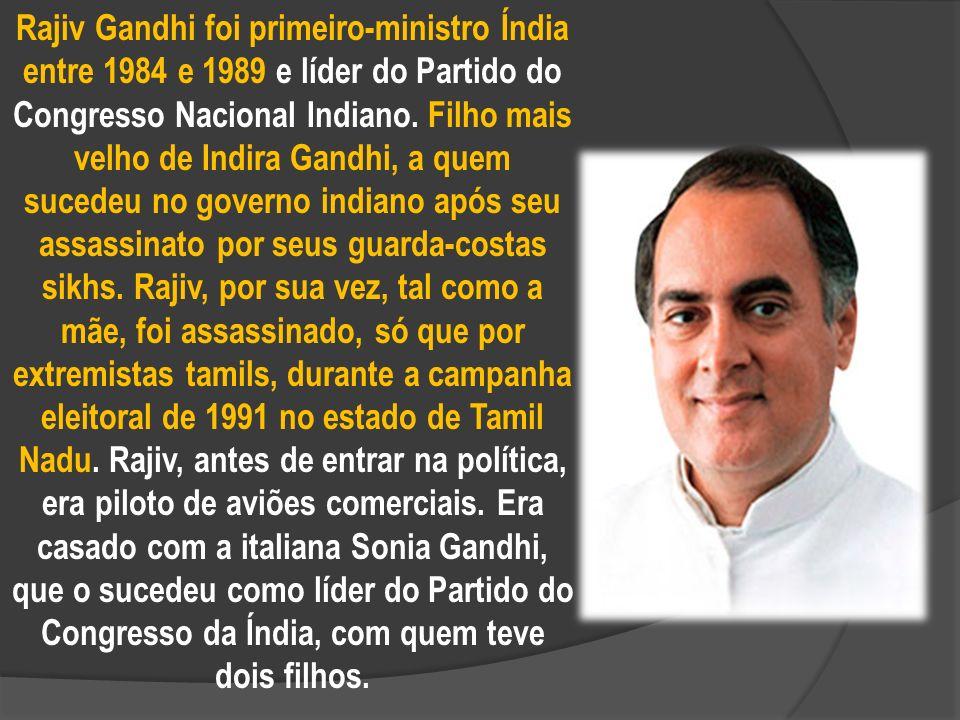 Rajiv Gandhi foi primeiro-ministro Índia entre 1984 e 1989 e líder do Partido do Congresso Nacional Indiano.