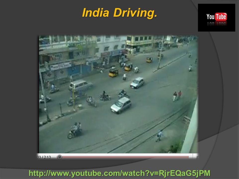 http://www.youtube.com/watch?v=RjrEQaG5jPM India Driving.