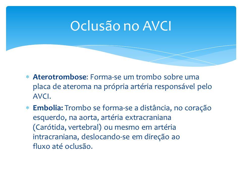 Aterotrombose: Forma-se um trombo sobre uma placa de ateroma na própria artéria responsável pelo AVCI. Embolia: Trombo se forma-se a distância, no cor