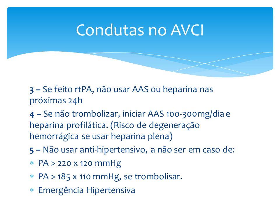 3 – Se feito rtPA, não usar AAS ou heparina nas próximas 24h 4 – Se não trombolizar, iniciar AAS 100-300mg/dia e heparina profilática. (Risco de degen