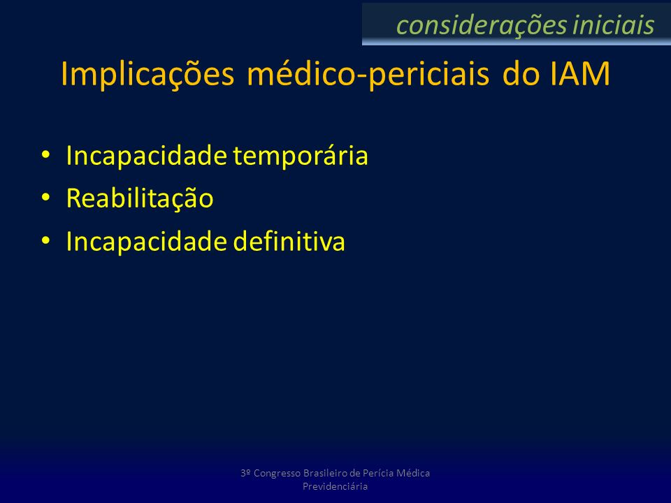 Implicações médico-periciais do IAM Incapacidade temporária Reabilitação Incapacidade definitiva 3º Congresso Brasileiro de Perícia Médica Previdenciá