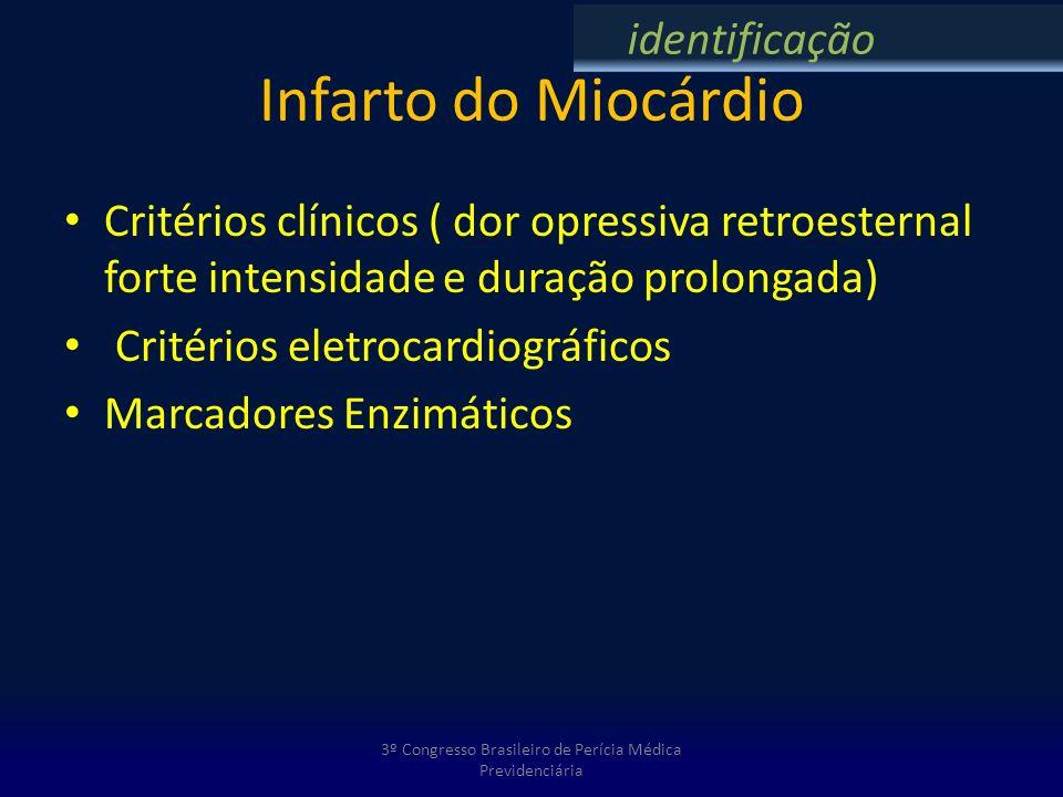 Infarto do Miocárdio Critérios clínicos ( dor opressiva retroesternal forte intensidade e duração prolongada) Critérios eletrocardiográficos Marcadore
