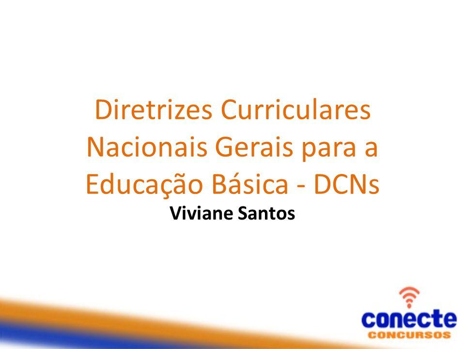 Diretrizes Curriculares Nacionais Gerais para a Educação Básica - DCNs Viviane Santos