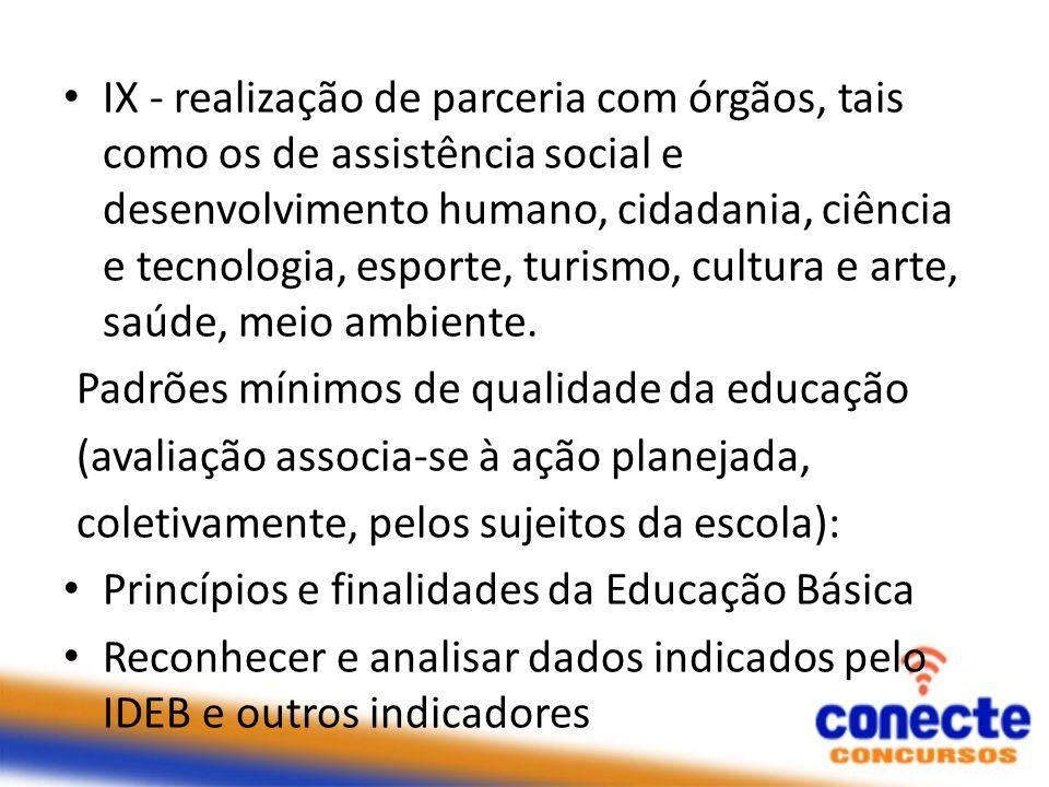IX - realização de parceria com órgãos, tais como os de assistência social e desenvolvimento humano, cidadania, ciência e tecnologia, esporte, turismo