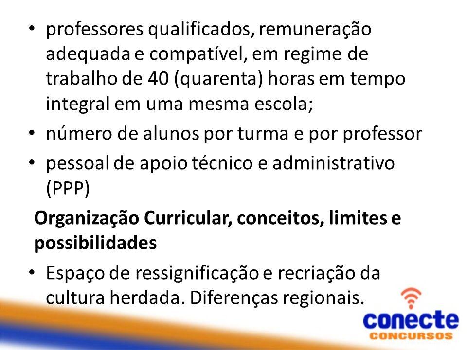 professores qualificados, remuneração adequada e compatível, em regime de trabalho de 40 (quarenta) horas em tempo integral em uma mesma escola; númer