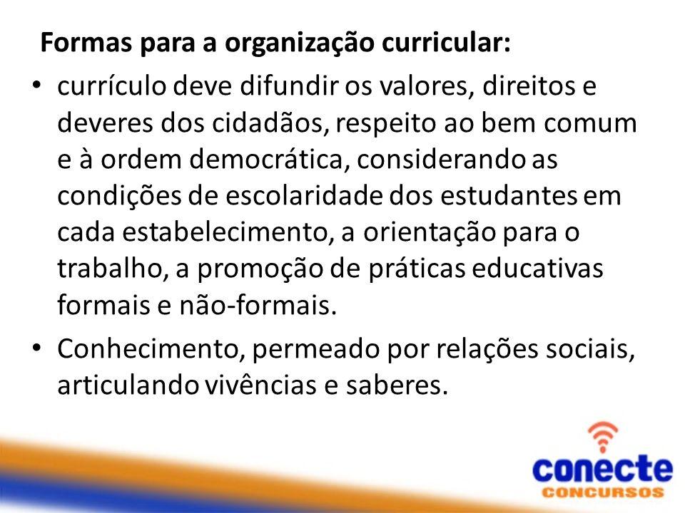 Formas para a organização curricular: currículo deve difundir os valores, direitos e deveres dos cidadãos, respeito ao bem comum e à ordem democrática