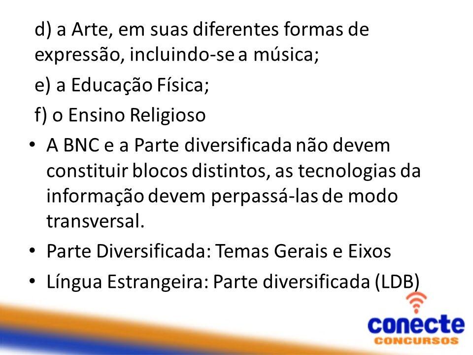 d) a Arte, em suas diferentes formas de expressão, incluindo-se a música; e) a Educação Física; f) o Ensino Religioso A BNC e a Parte diversificada nã