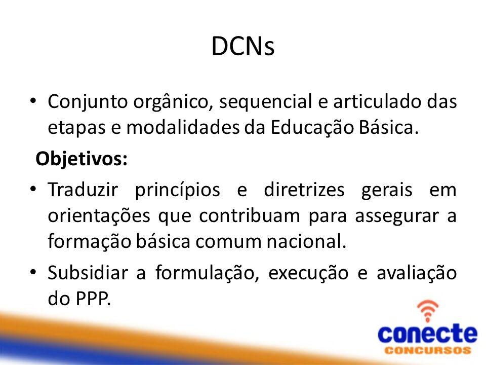DCNs Conjunto orgânico, sequencial e articulado das etapas e modalidades da Educação Básica. Objetivos: Traduzir princípios e diretrizes gerais em ori