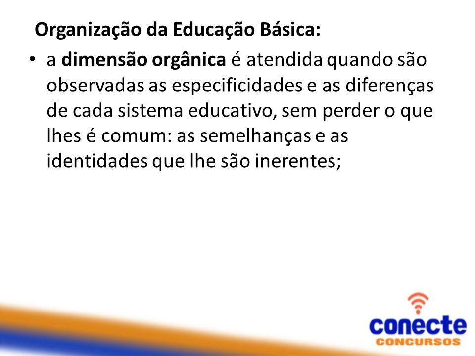 Organização da Educação Básica: a dimensão orgânica é atendida quando são observadas as especificidades e as diferenças de cada sistema educativo, sem