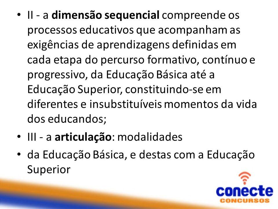 II - a dimensão sequencial compreende os processos educativos que acompanham as exigências de aprendizagens definidas em cada etapa do percurso format