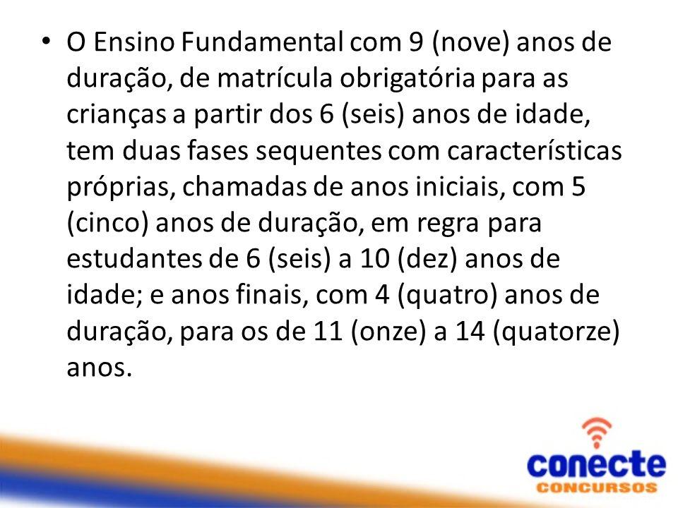 O Ensino Fundamental com 9 (nove) anos de duração, de matrícula obrigatória para as crianças a partir dos 6 (seis) anos de idade, tem duas fases seque
