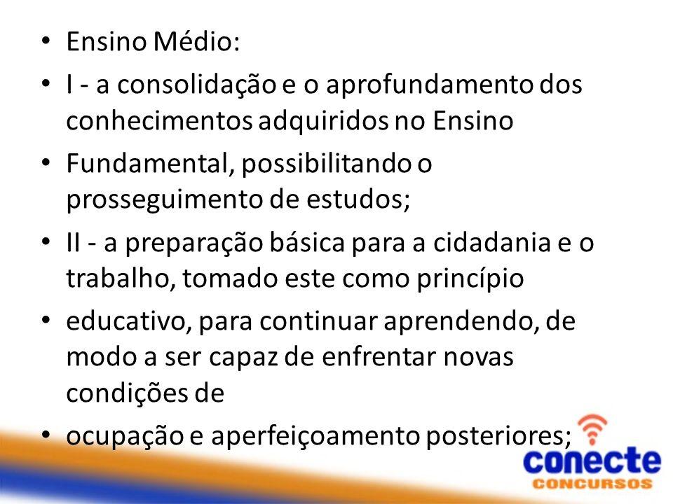 Ensino Médio: I - a consolidação e o aprofundamento dos conhecimentos adquiridos no Ensino Fundamental, possibilitando o prosseguimento de estudos; II