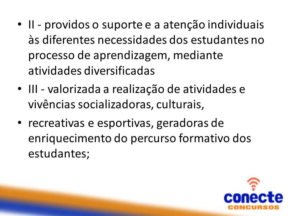 II - providos o suporte e a atenção individuais às diferentes necessidades dos estudantes no processo de aprendizagem, mediante atividades diversifica