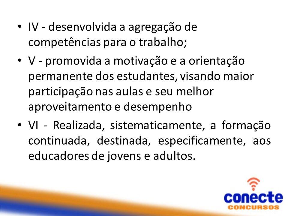 IV - desenvolvida a agregação de competências para o trabalho; V - promovida a motivação e a orientação permanente dos estudantes, visando maior parti