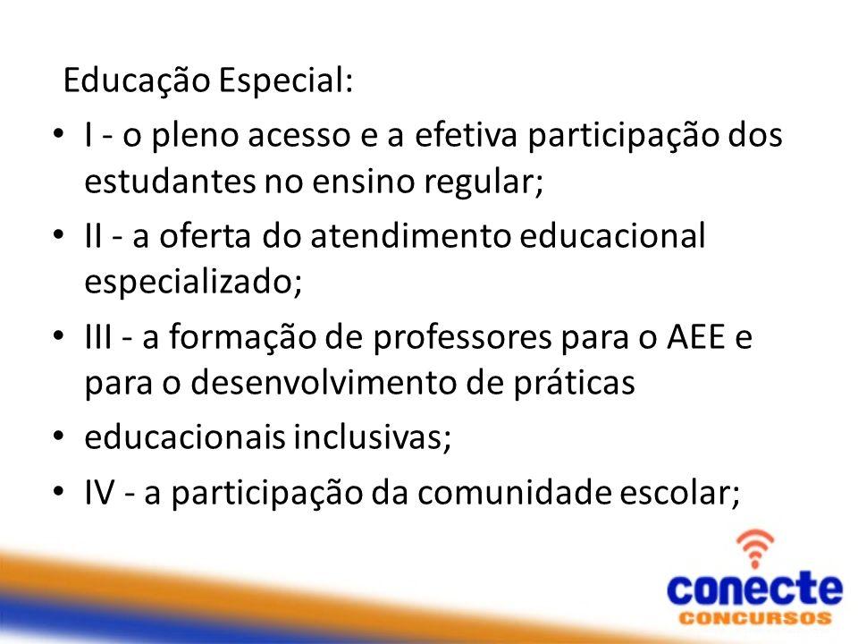 Educação Especial: I - o pleno acesso e a efetiva participação dos estudantes no ensino regular; II - a oferta do atendimento educacional especializad