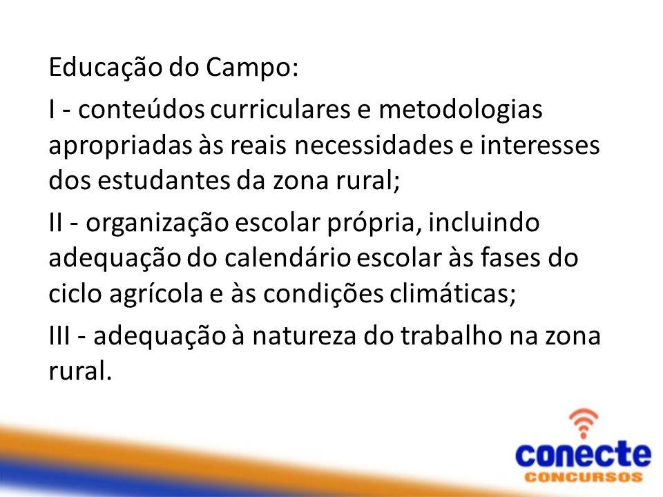 Educação do Campo: I - conteúdos curriculares e metodologias apropriadas às reais necessidades e interesses dos estudantes da zona rural; II - organiz