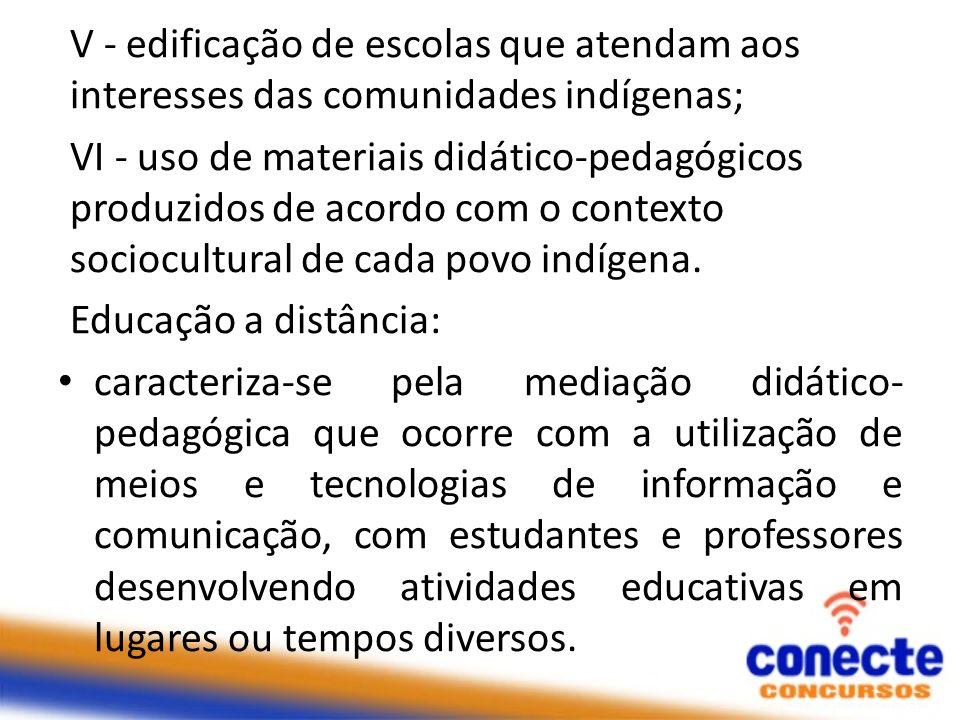 V - edificação de escolas que atendam aos interesses das comunidades indígenas; VI - uso de materiais didático-pedagógicos produzidos de acordo com o