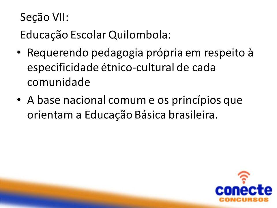 Seção VII: Educação Escolar Quilombola: Requerendo pedagogia própria em respeito à especificidade étnico-cultural de cada comunidade A base nacional c