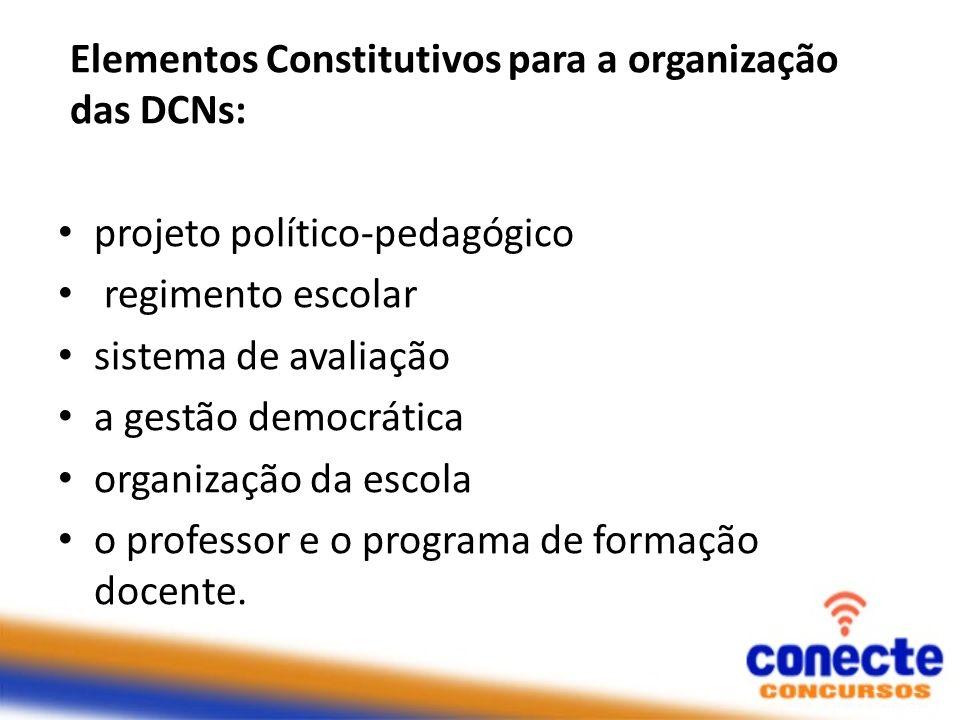 Elementos Constitutivos para a organização das DCNs: projeto político-pedagógico regimento escolar sistema de avaliação a gestão democrática organizaç