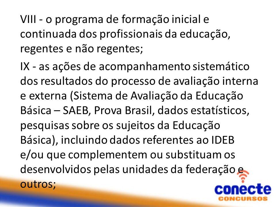 VIII - o programa de formação inicial e continuada dos profissionais da educação, regentes e não regentes; IX - as ações de acompanhamento sistemático