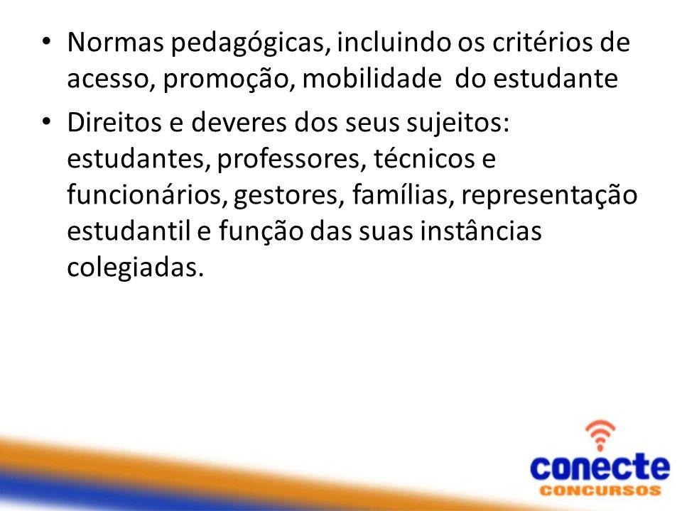 Normas pedagógicas, incluindo os critérios de acesso, promoção, mobilidade do estudante Direitos e deveres dos seus sujeitos: estudantes, professores,