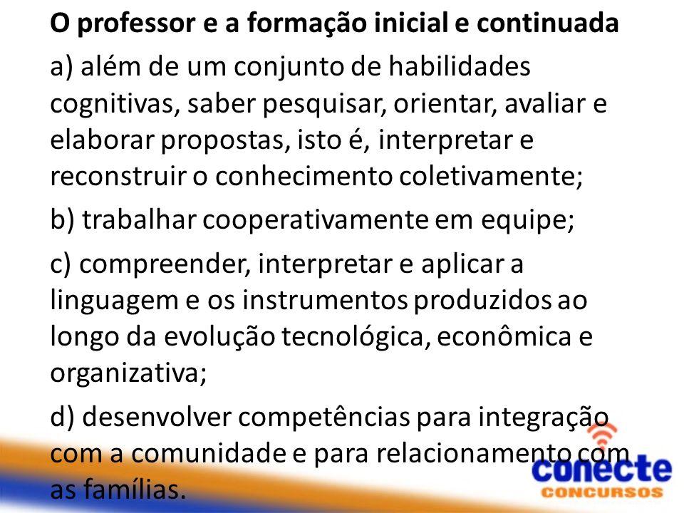 O professor e a formação inicial e continuada a) além de um conjunto de habilidades cognitivas, saber pesquisar, orientar, avaliar e elaborar proposta