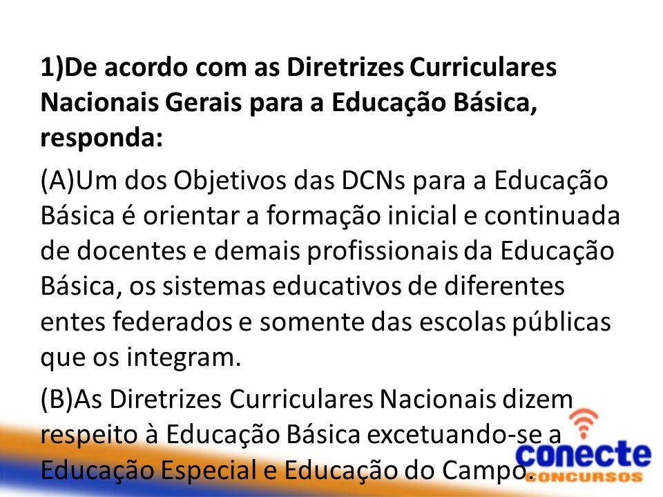 1)De acordo com as Diretrizes Curriculares Nacionais Gerais para a Educação Básica, responda: (A)Um dos Objetivos das DCNs para a Educação Básica é or