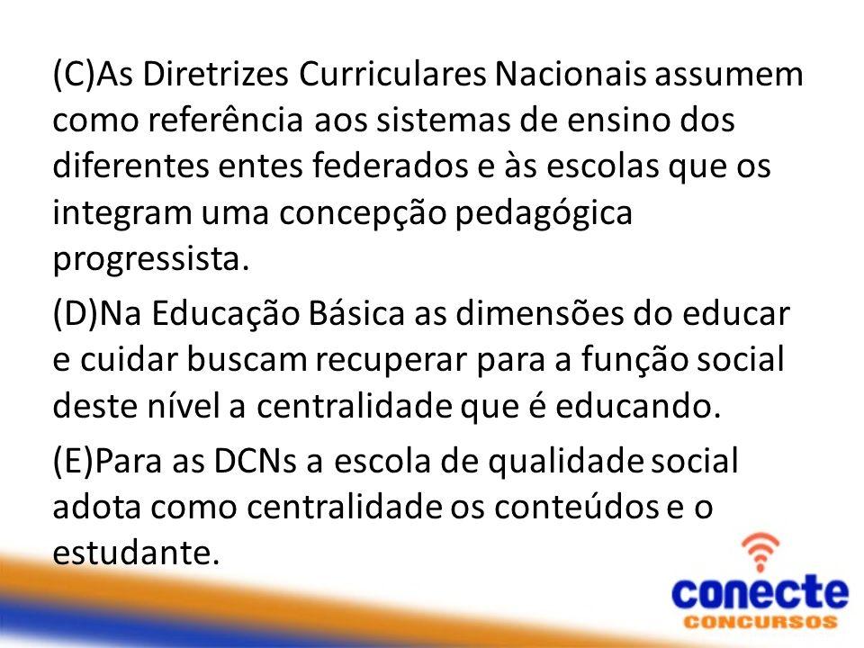 (C)As Diretrizes Curriculares Nacionais assumem como referência aos sistemas de ensino dos diferentes entes federados e às escolas que os integram uma