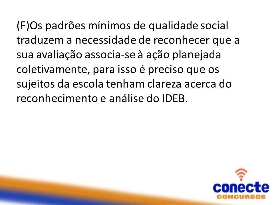 (F)Os padrões mínimos de qualidade social traduzem a necessidade de reconhecer que a sua avaliação associa-se à ação planejada coletivamente, para iss