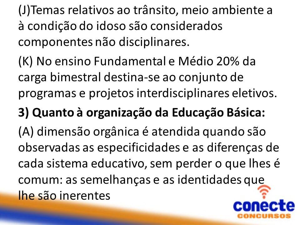 (J)Temas relativos ao trânsito, meio ambiente a à condição do idoso são considerados componentes não disciplinares. (K) No ensino Fundamental e Médio