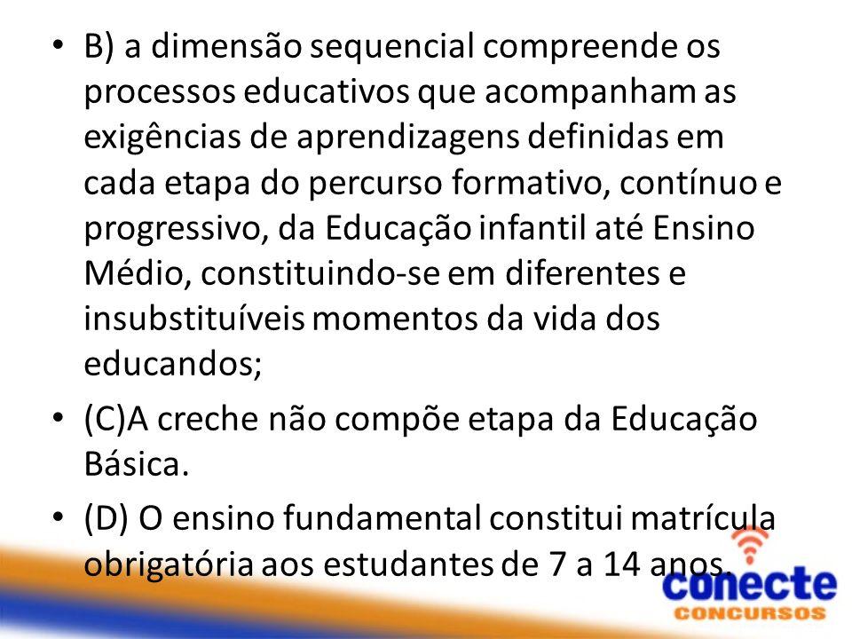 B) a dimensão sequencial compreende os processos educativos que acompanham as exigências de aprendizagens definidas em cada etapa do percurso formativ