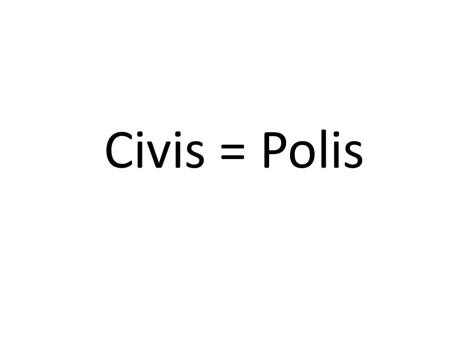 Civis = Polis