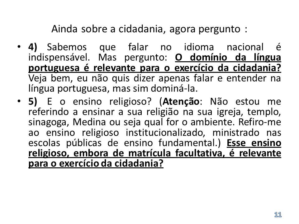 Ainda sobre a cidadania, agora pergunto : 4)Sabemos que falar no idioma nacional é indispensável. Mas pergunto: O domínio da língua portuguesa é relev