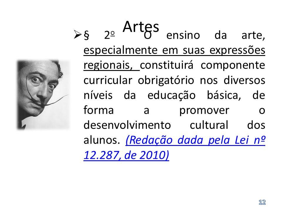 Artes § 2 o O ensino da arte, especialmente em suas expressões regionais, constituirá componente curricular obrigatório nos diversos níveis da educaçã