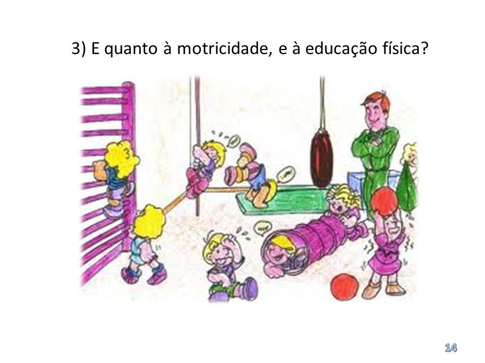 3) E quanto à motricidade, e à educação física?