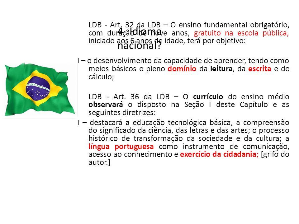 4- Idioma nacional? LDB - Art. 32 da LDB – O ensino fundamental obrigatório, com duração de nove anos, gratuito na escola pública, iniciado aos 6 anos