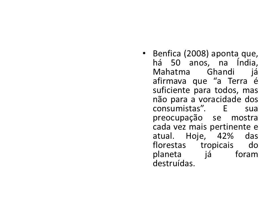 Benfica (2008) aponta que, há 50 anos, na Índia, Mahatma Ghandi já afirmava que a Terra é suficiente para todos, mas não para a voracidade dos consumi