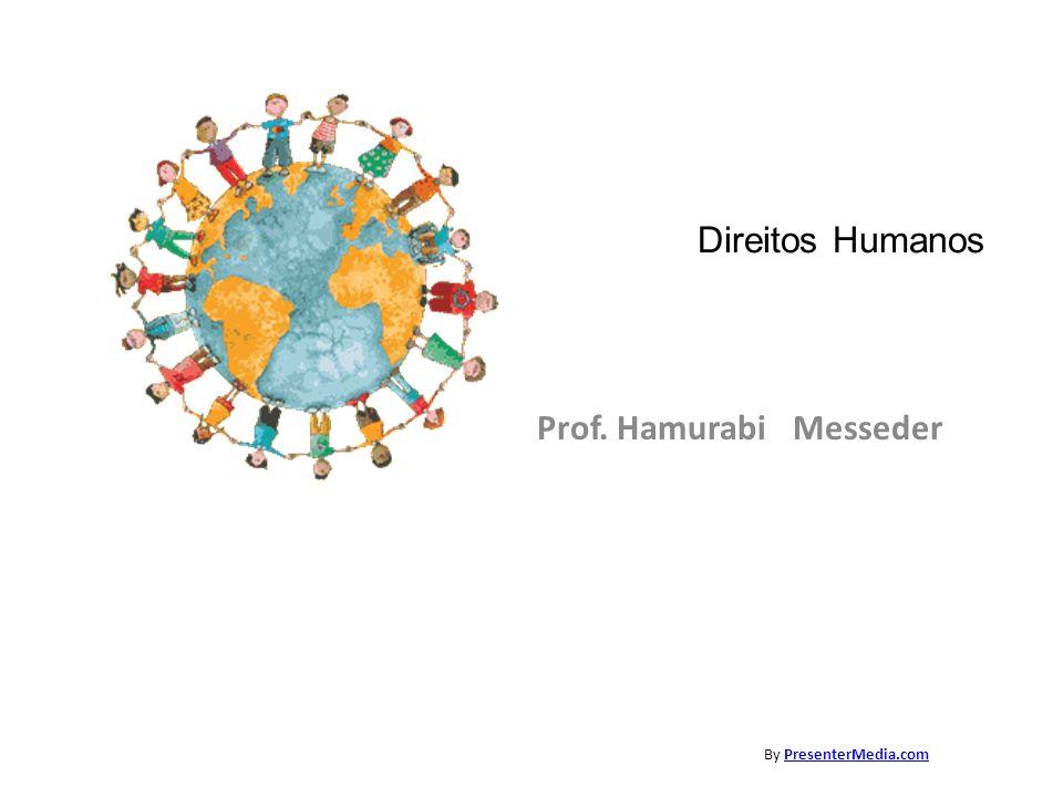 Direitos Humanos Prof. Hamurabi Messeder By PresenterMedia.comPresenterMedia.com