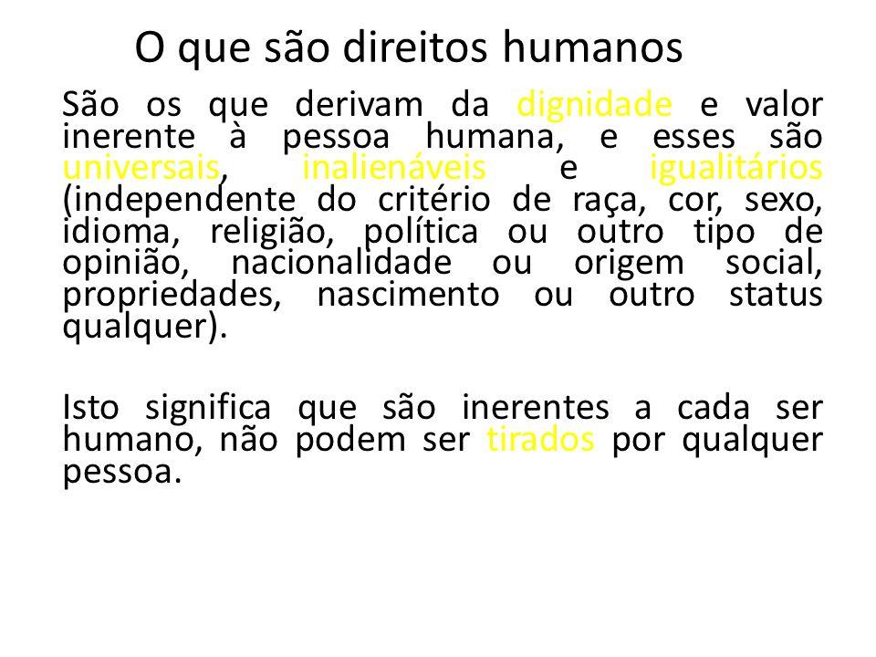 São os que derivam da dignidade e valor inerente à pessoa humana, e esses são universais, inalienáveis e igualitários (independente do critério de raç