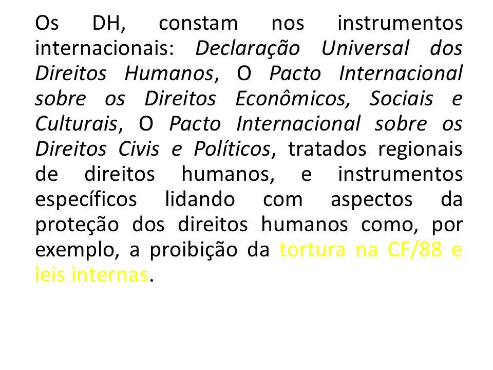 Os DH, constam nos instrumentos internacionais: Declaração Universal dos Direitos Humanos, O Pacto Internacional sobre os Direitos Econômicos, Sociais