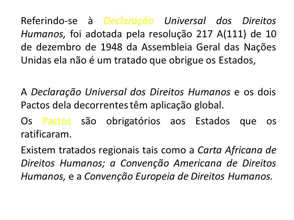 Referindo-se à Declaração Universal dos Direitos Humanos, foi adotada pela resolução 217 A(111) de 10 de dezembro de 1948 da Assembleia Geral das Naçõ