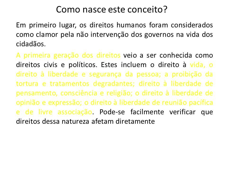 Em primeiro lugar, os direitos humanos foram considerados como clamor pela não intervenção dos governos na vida dos cidadãos. A primeira geração dos d