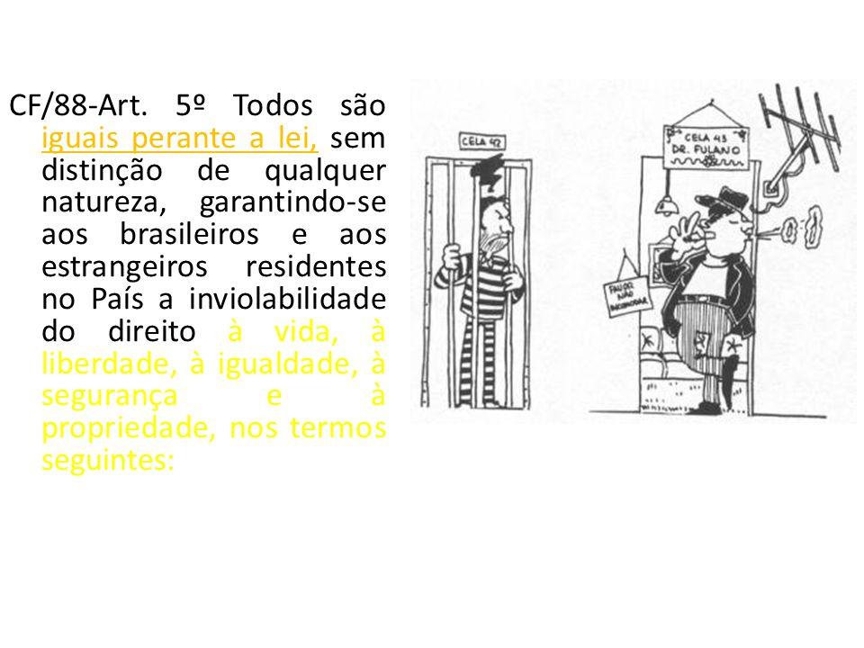 CF/88-Art. 5º Todos são iguais perante a lei, sem distinção de qualquer natureza, garantindo-se aos brasileiros e aos estrangeiros residentes no País