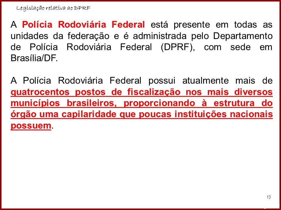 Legislação relativa ao DPRF Professora Amanda Almozara 13 A Polícia Rodoviária Federal está presente em todas as unidades da federação e é administrad